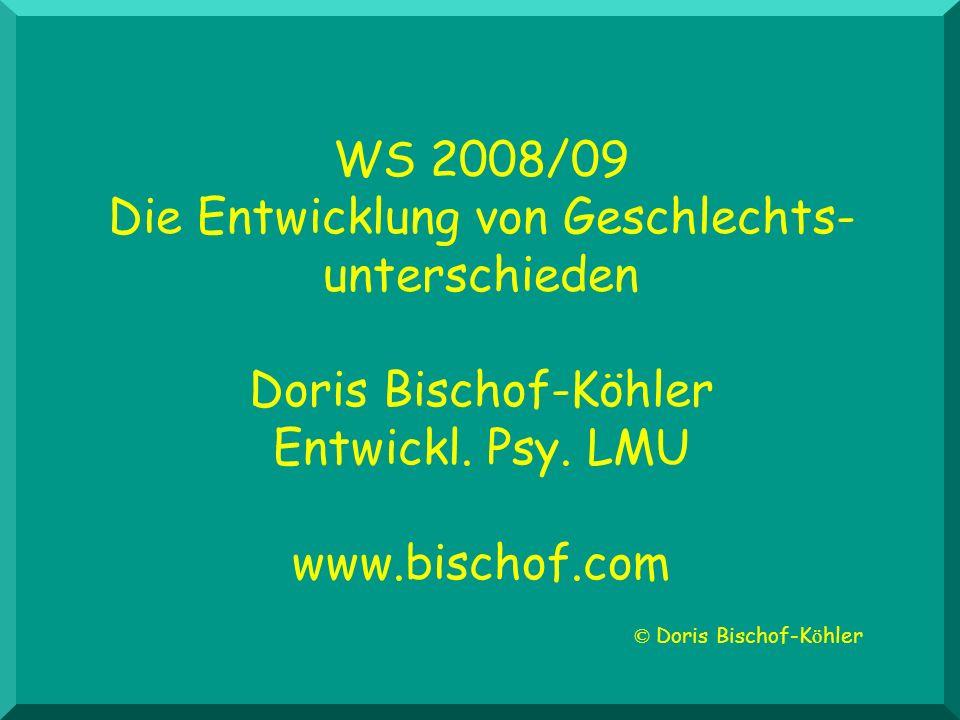 WS 2008/09 Die Entwicklung von Geschlechts- unterschieden Doris Bischof-Köhler Entwickl. Psy. LMU www.bischof.com © Doris Bischof-K ö hler