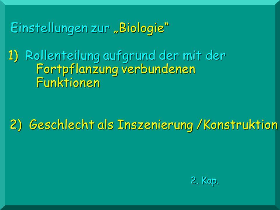 Einstellungen zur Biologie 1) Rollenteilung aufgrund der mit der Fortpflanzung verbundenen Funktionen 2) Geschlecht als Inszenierung /Konstruktion 2.