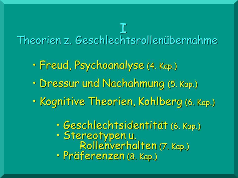 Kognitive Theorien, Kohlberg (6. Kap.) Kognitive Theorien, Kohlberg (6. Kap.) I Theorien z. Geschlechtsrollenübernahme Dressur und Nachahmung (5. Kap.