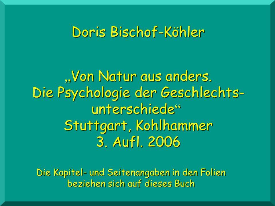 Von Natur aus anders. Von Natur aus anders. Die Psychologie der Geschlechts- unterschiede unterschiede Stuttgart, Kohlhammer 3. Aufl. 2006 Doris Bisch