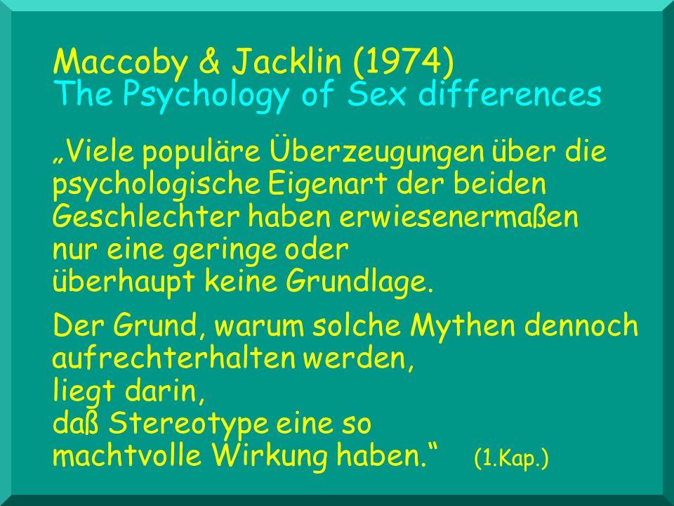 Maccoby & Jacklin (1974) The Psychology of Sex differences Viele populäre Überzeugungen über die psychologische Eigenart der beiden Geschlechter haben