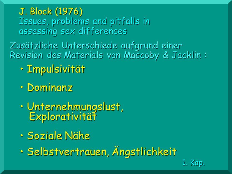 Soziale Nähe Soziale Nähe Zusätzliche Unterschiede aufgrund einer Revision des Materials von Maccoby & Jacklin : Unternehmungslust, Explorativität Unt