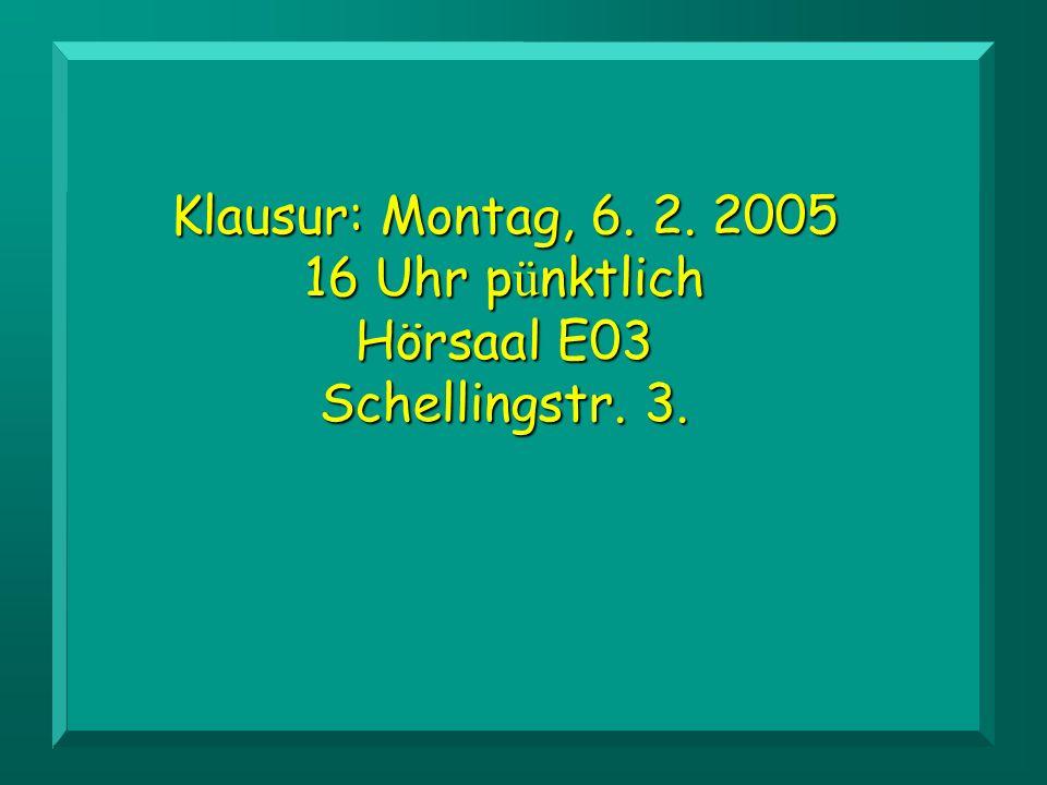 Klausur: Montag, 6. 2. 2005 16 Uhr p ü nktlich Hörsaal E03 Schellingstr. 3.