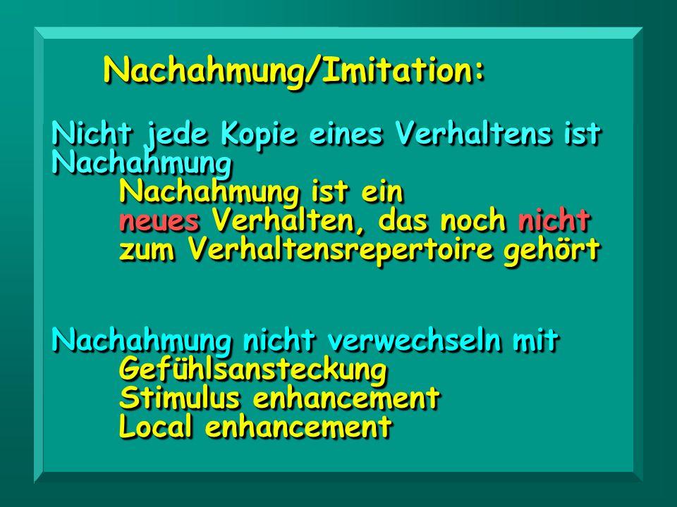 Nachahmung/Imitation:Nachahmung/Imitation: Nicht jede Kopie eines Verhaltens ist Nachahmung Nachahmung ist ein neues Verhalten, das noch nicht zum Ver
