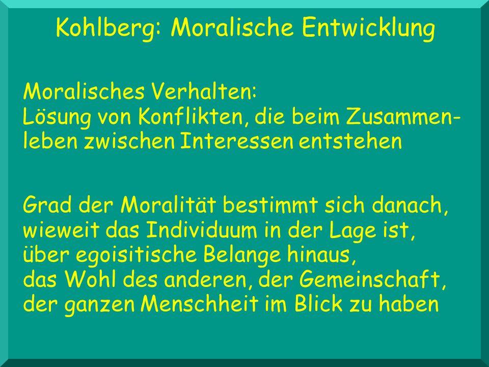 Kohlberg: Moralische Entwicklung Moralisches Verhalten: Lösung von Konflikten, die beim Zusammen- leben zwischen Interessen entstehen Grad der Moralit