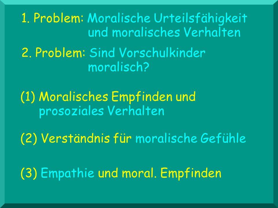 1. Problem: Moralische Urteilsfähigkeit und moralisches Verhalten 2. Problem: Sind Vorschulkinder moralisch? (1) Moralisches Empfinden und prosoziales