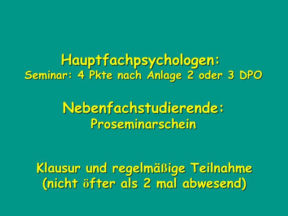 Hauptfachpsychologen: Seminar: 4 Pkte nach Anlage 2 oder 3 DPO Nebenfachstudierende:Proseminarschein Klausur und regelmä ß ige Teilnahme (nicht ö fter