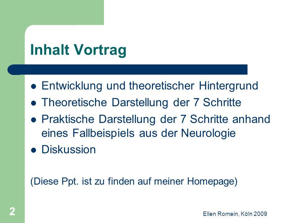 Ellen Romein, Köln 2009 3 Entwicklung und theoretischer Hintergrund Wir haben ein oder mehrere Betätigungsprobleme gefunden, wie gehen wir jetzt klientenzentriert weiter vor.
