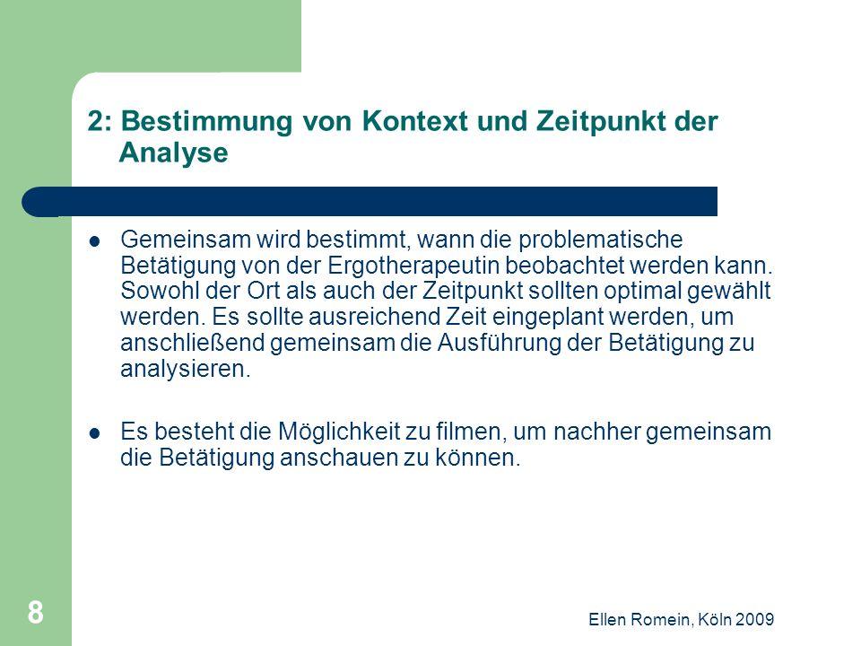Ellen Romein, Köln 2009 29 Schritt 6: Gemeinsam das Ergebnis der Analyse festlegen Gemeinsam wird entschieden, dass der Transport von Geschirr, Kuchen und Getränken das größte Problem ist.