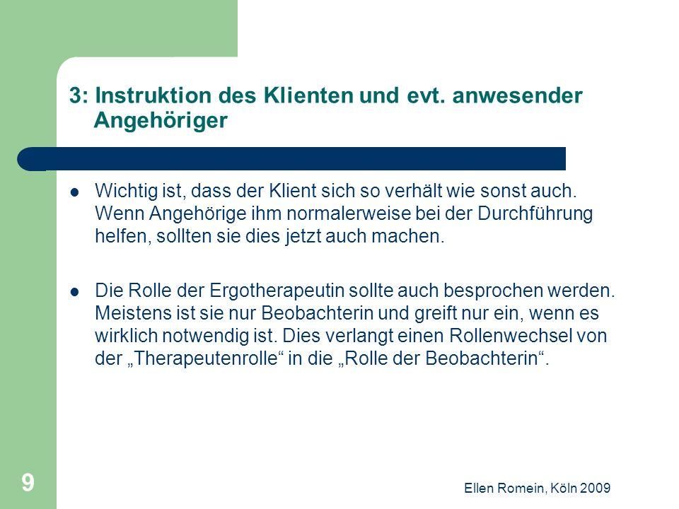 Ellen Romein, Köln 2009 10 4: Die Durchführung der Betätigung und die Beurteilung aus Sicht der Therapeutin Die Ergotherapeutin macht sich während der Ausführung Notizen über einzelne Handlungsschritte.