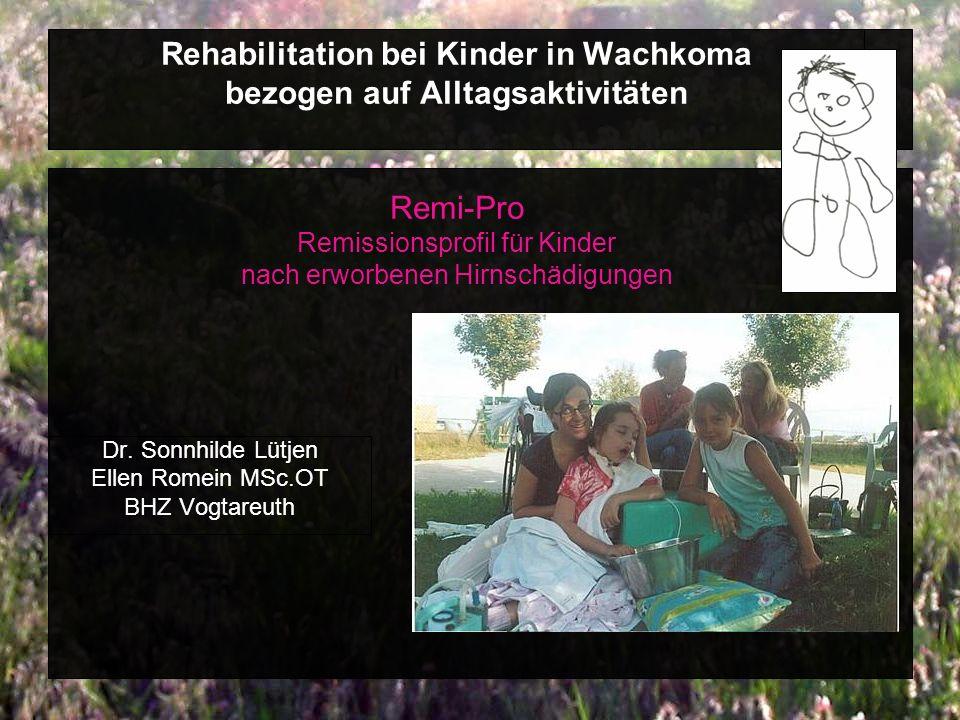 Rehabilitation bei Kinder in Wachkoma bezogen auf Alltagsaktivitäten Remi-Pro Remissionsprofil für Kinder nach erworbenen Hirnschädigungen Dr.