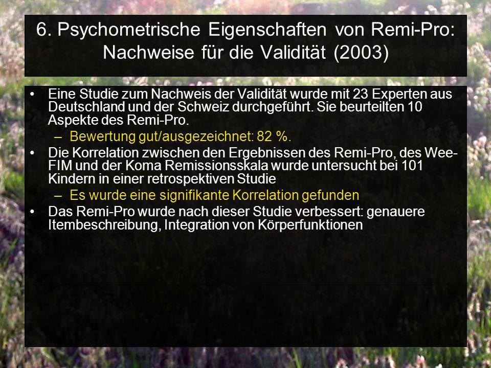 6. Psychometrische Eigenschaften von Remi-Pro: Nachweise für die Validität (2003) Eine Studie zum Nachweis der Validität wurde mit 23 Experten aus Deu