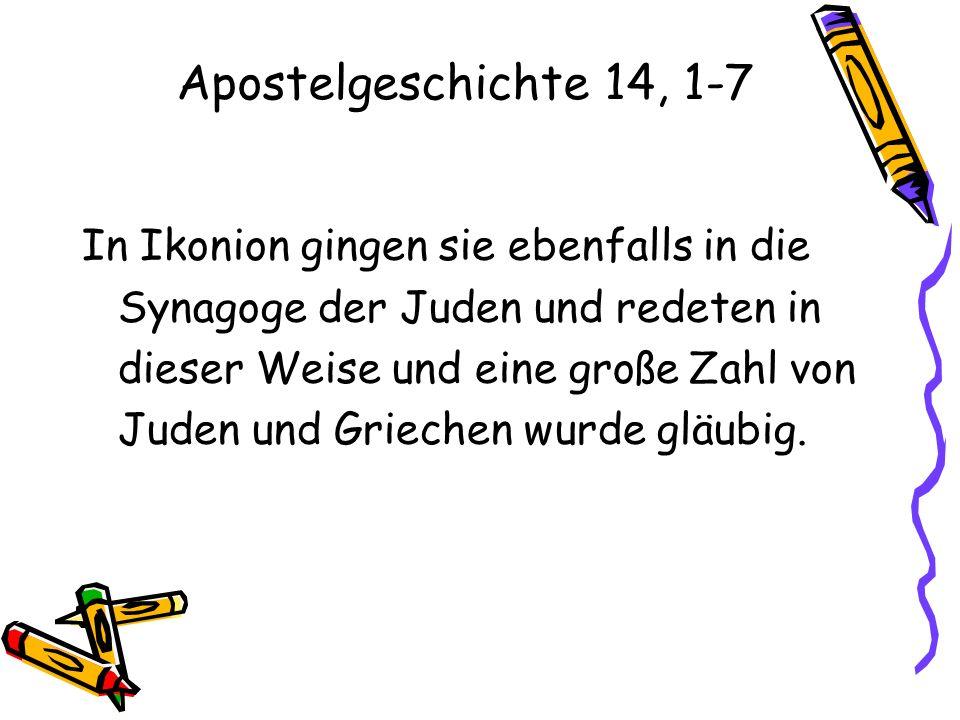Apostelgeschichte 14, 1-7 In Ikonion gingen sie ebenfalls in die Synagoge der Juden und redeten in dieser Weise und eine große Zahl von Juden und Grie
