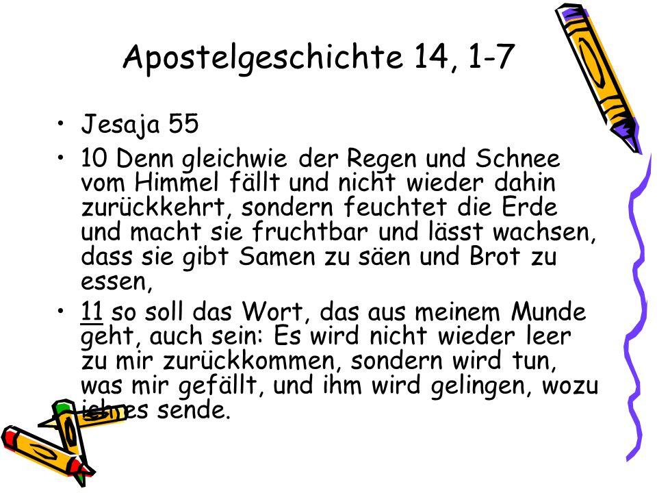 Apostelgeschichte 14, 1-7 Jesaja 55 10 Denn gleichwie der Regen und Schnee vom Himmel fällt und nicht wieder dahin zurückkehrt, sondern feuchtet die E