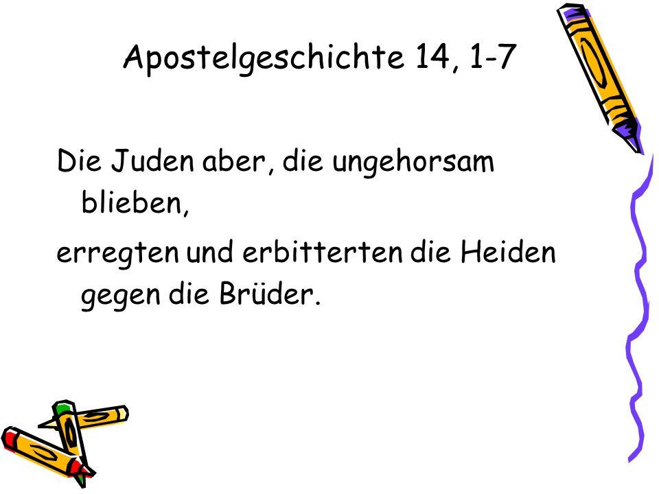 Apostelgeschichte 14, 1-7 Längere Zeit nun blieben sie dort und predigten freimütig im Vertrauen auf den Herrn; er legte Zeugnis ab für das Wort seiner Gnade, indem er durch die Hände der Apostel Zeichen und Wunder geschehen ließ.