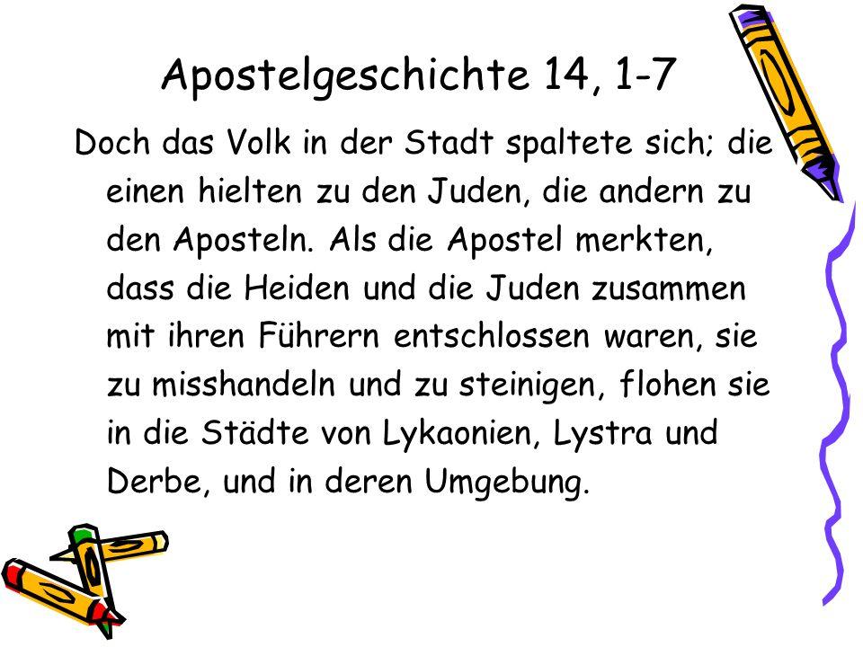 Apostelgeschichte 14, 1-7 Doch das Volk in der Stadt spaltete sich; die einen hielten zu den Juden, die andern zu den Aposteln. Als die Apostel merkte