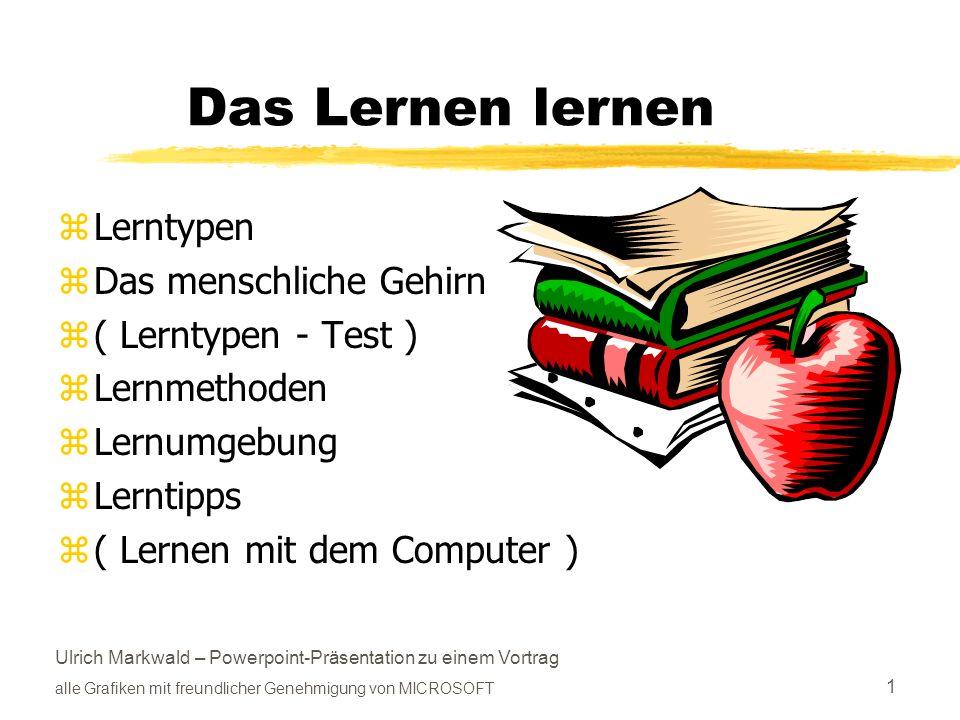 Ulrich Markwald – Powerpoint-Präsentation zu einem Vortrag alle Grafiken mit freundlicher Genehmigung von MICROSOFT 1 Das Lernen lernen zLerntypen zDa