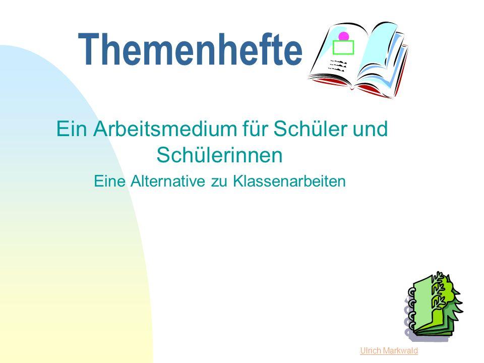 Ulrich Markwald Themenhefte Ein Arbeitsmedium für Schüler und Schülerinnen Eine Alternative zu Klassenarbeiten