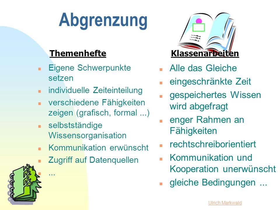Ulrich Markwald Abgrenzung n Eigene Schwerpunkte setzen n individuelle Zeiteinteilung n verschiedene Fähigkeiten zeigen (grafisch, formal...) n selbst
