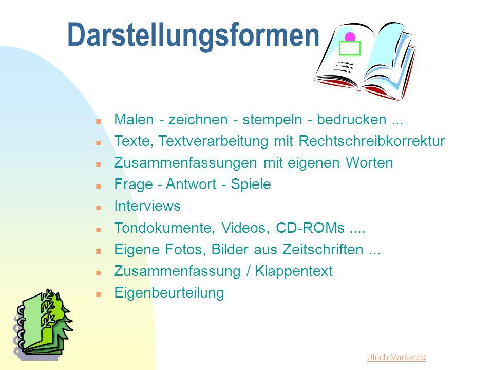 Ulrich Markwald Darstellungsformen n Malen - zeichnen - stempeln - bedrucken... n Texte, Textverarbeitung mit Rechtschreibkorrektur n Zusammenfassunge