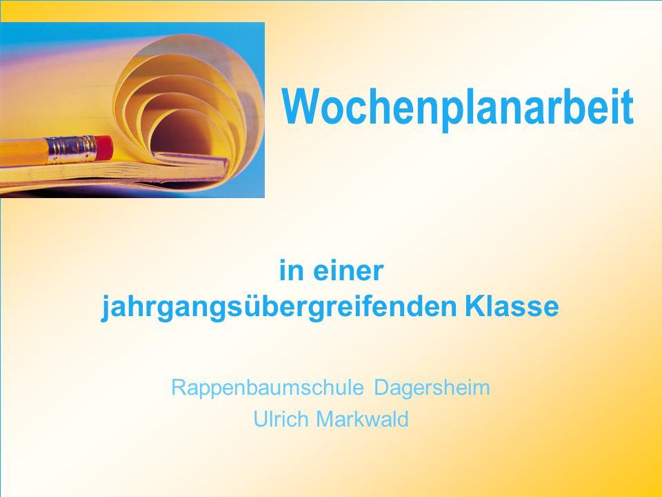 - Unterrichtsmethode - Ziele - Umsetzung - Vorteile – Nachteile - Grenzen - Erste Schritte Wochenplanarbeit Übersicht Rappenbaumschule Dagersheim - Ulrich Markwald – 2008 – v.02