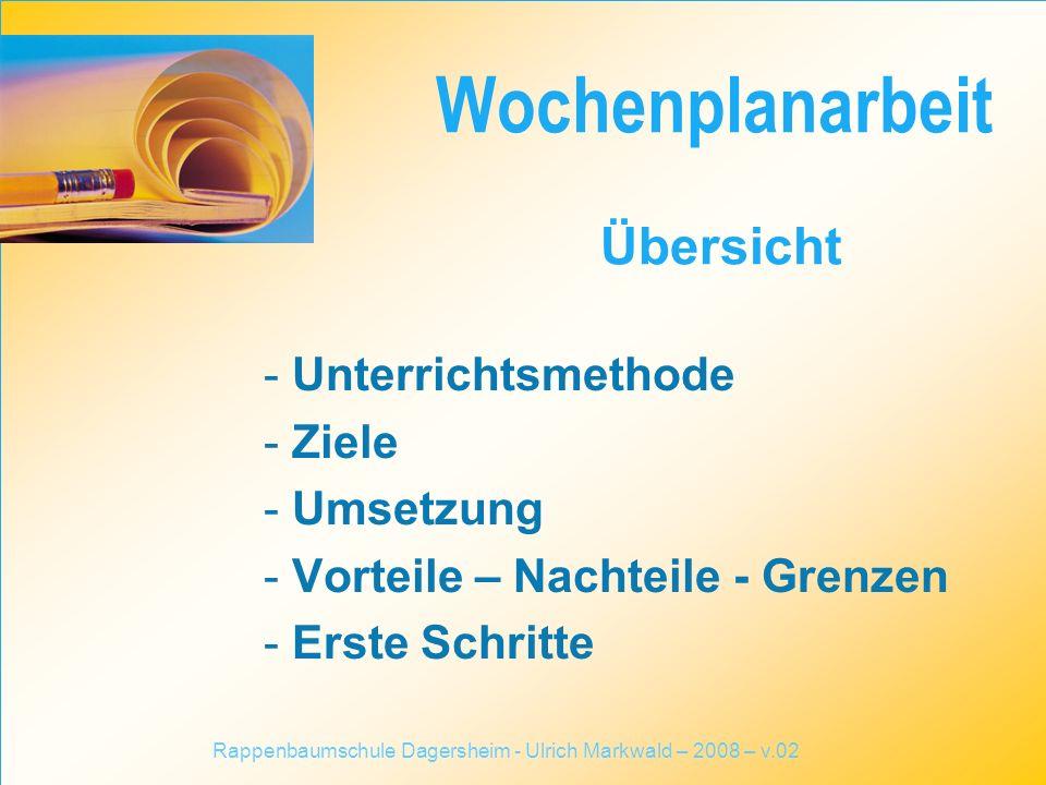 - Unterrichtsmethode - Ziele - Umsetzung - Vorteile – Nachteile - Grenzen - Erste Schritte Wochenplanarbeit Übersicht Rappenbaumschule Dagersheim - Ul