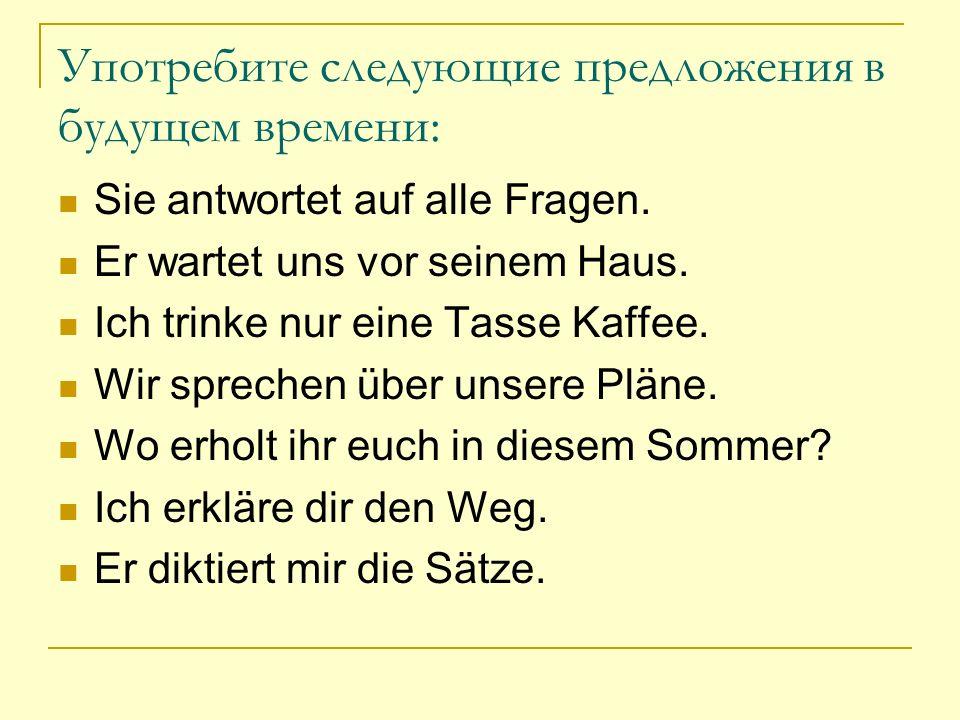 Поставьте глаголы в скобках в футур I: Im Frühling … alles grün (sein).