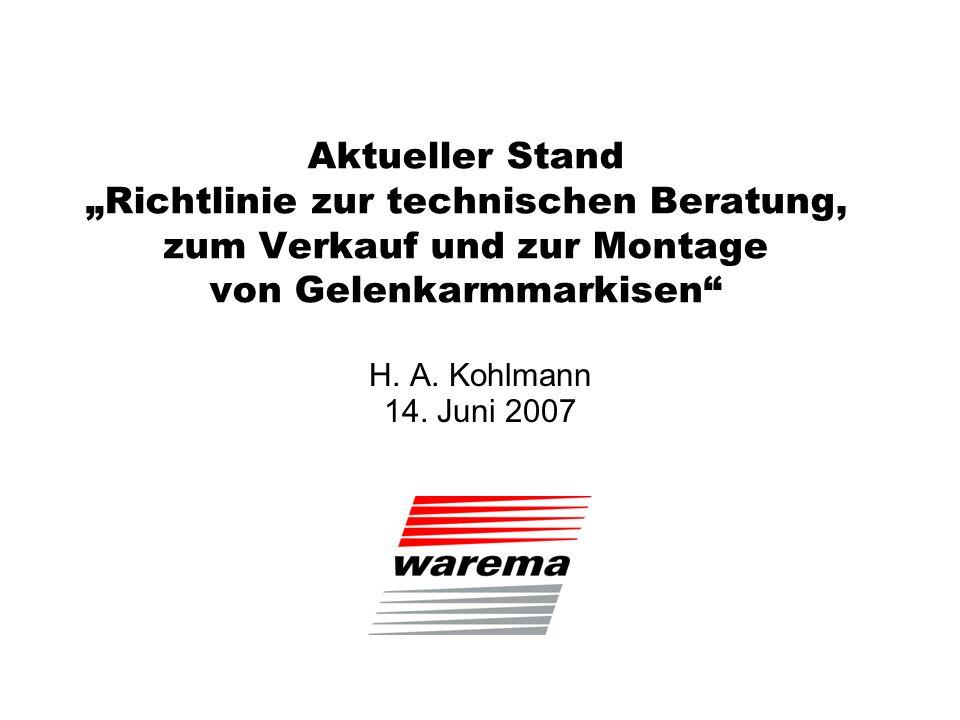 Aktueller Stand Richtlinie zur technischen Beratung, zum Verkauf und zur Montage von Gelenkarmmarkisen H. A. Kohlmann 14. Juni 2007