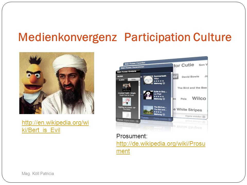 Medienkonvergenz http://en.wikipedia.org/wi ki/Bert_is_Evil Participation Culture Prosument: http://de.wikipedia.org/wiki/Prosu ment http://de.wikiped