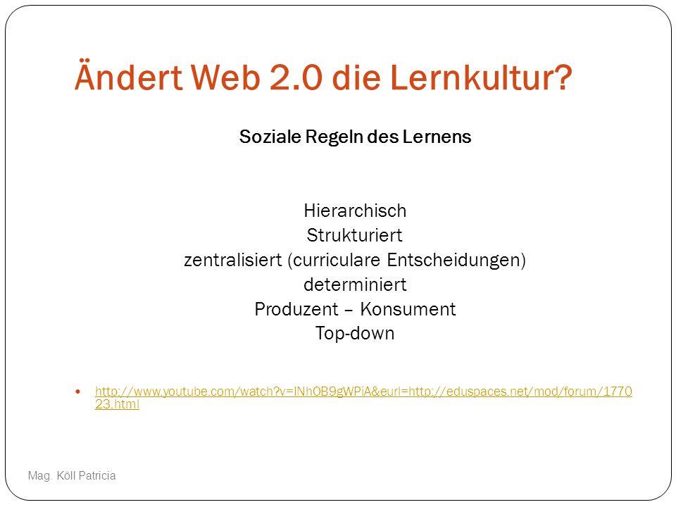 Ändert Web 2.0 die Lernkultur? Soziale Regeln des Lernens Hierarchisch Strukturiert zentralisiert (curriculare Entscheidungen) determiniert Produzent