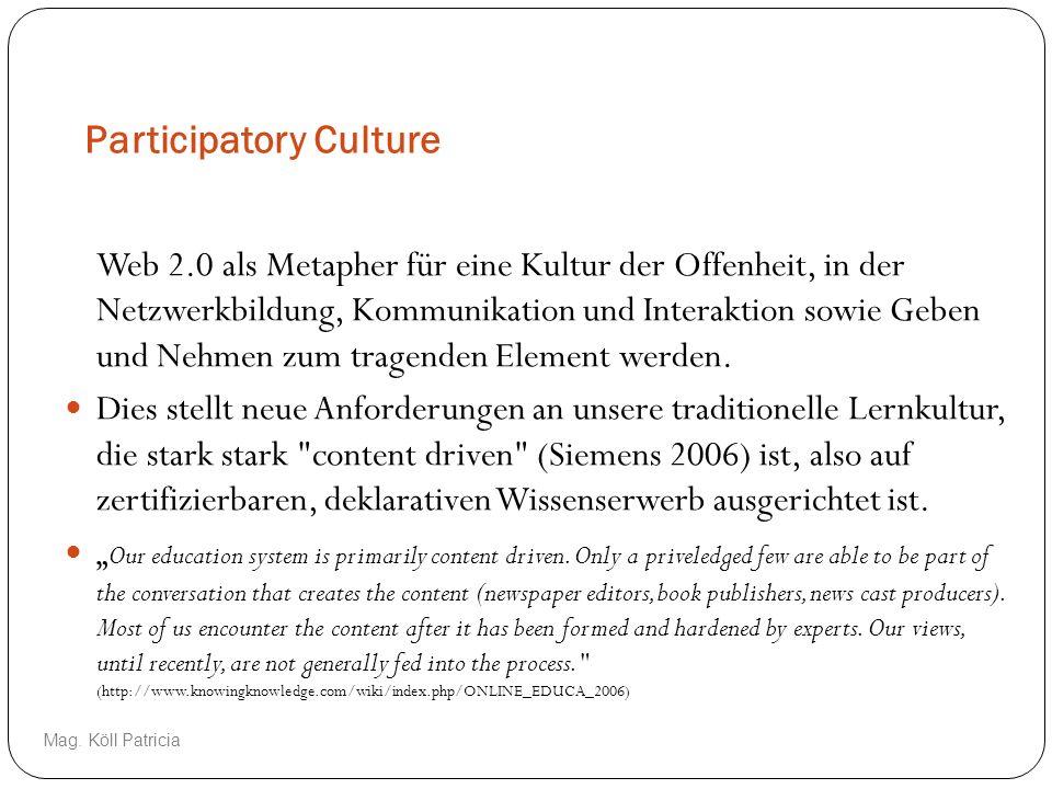 Participatory Culture Web 2.0 als Metapher für eine Kultur der Offenheit, in der Netzwerkbildung, Kommunikation und Interaktion sowie Geben und Nehmen