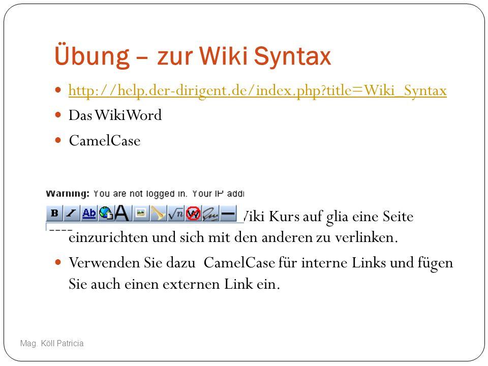 Übung – zur Wiki Syntax http://help.der-dirigent.de/index.php?title=Wiki_Syntax Das WikiWord CamelCase Versuchen Sie in unserem Wiki Kurs auf glia ein