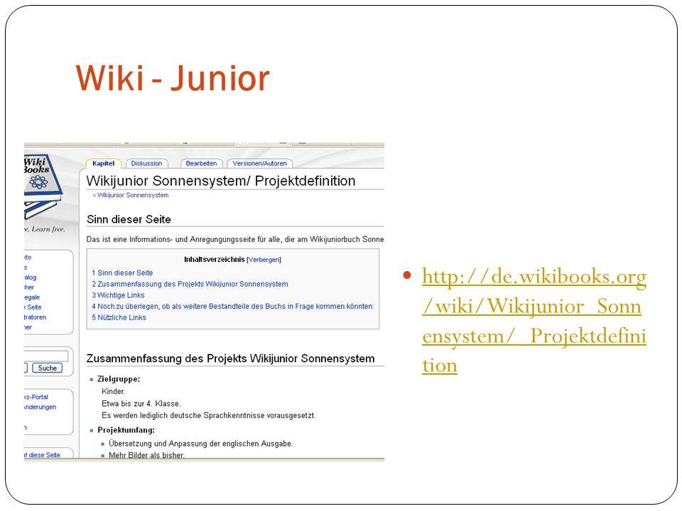 Wiki - Junior http://de.wikibooks.org /wiki/Wikijunior_Sonn ensystem/_Projektdefini tion http://de.wikibooks.org /wiki/Wikijunior_Sonn ensystem/_Proje