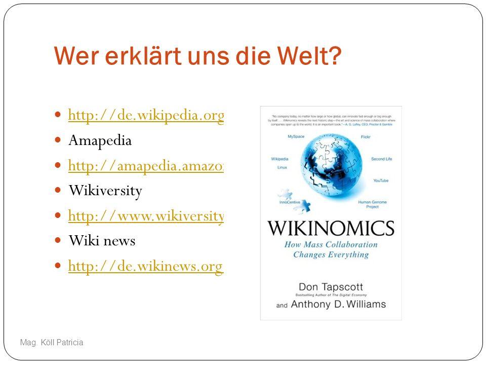 Wer erklärt uns die Welt? http://de.wikipedia.org/wiki/Wikinomics Amapedia http://amapedia.amazon.com/ Wikiversity http://www.wikiversity.at/index.php