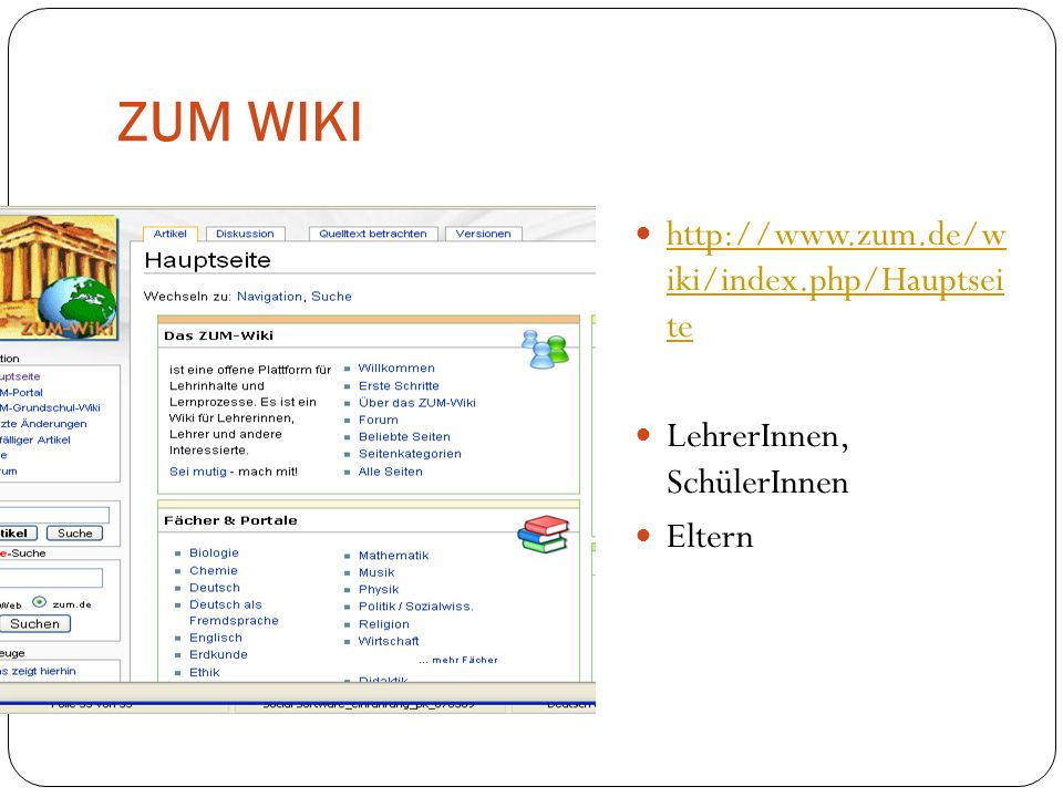 ZUM WIKI http://www.zum.de/w iki/index.php/Hauptsei te http://www.zum.de/w iki/index.php/Hauptsei te LehrerInnen, SchülerInnen Eltern
