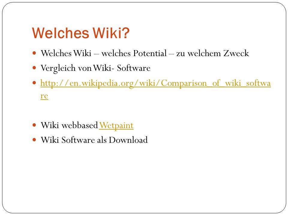 Welches Wiki? Welches Wiki – welches Potential – zu welchem Zweck Vergleich von Wiki- Software http://en.wikipedia.org/wiki/Comparison_of_wiki_softwa