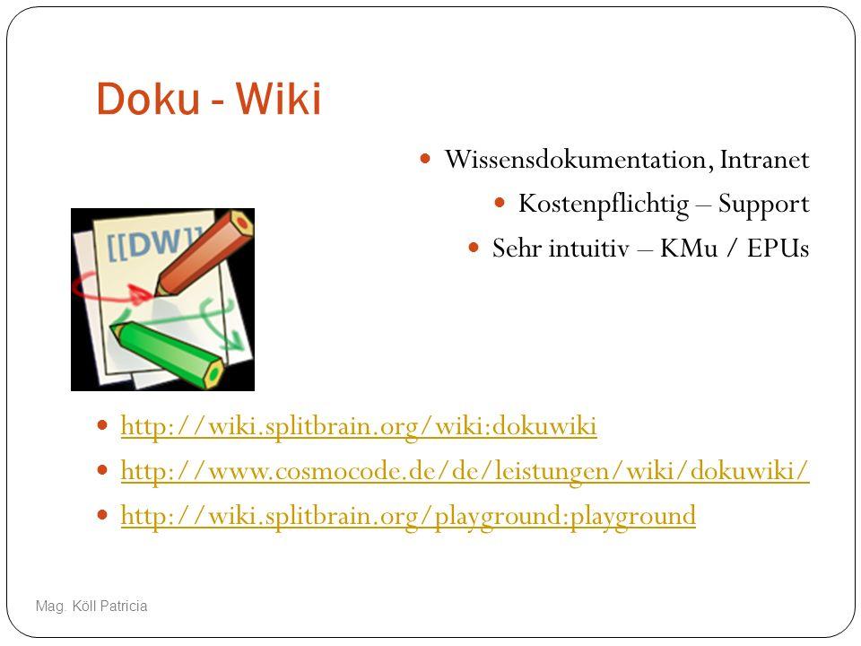 Doku - Wiki Wissensdokumentation, Intranet Kostenpflichtig – Support Sehr intuitiv – KMu / EPUs http://wiki.splitbrain.org/wiki:dokuwiki http://www.co