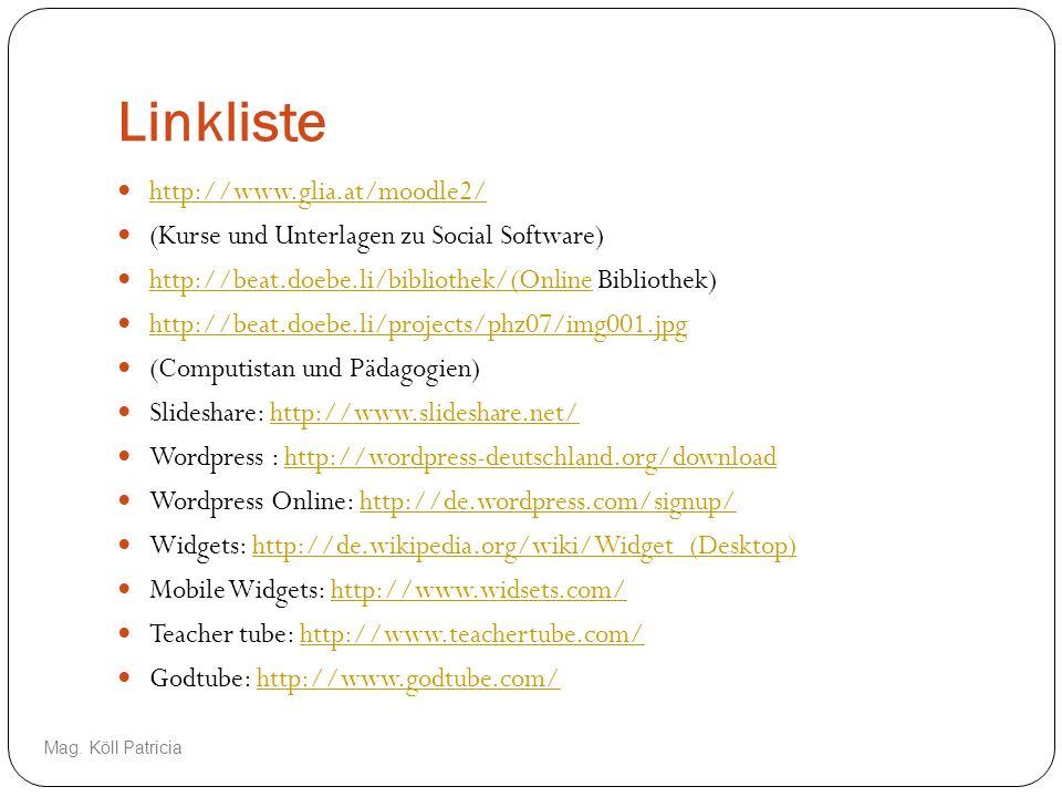 Linkliste http://www.glia.at/moodle2/ (Kurse und Unterlagen zu Social Software) http://beat.doebe.li/bibliothek/(Online Bibliothek) http://beat.doebe.