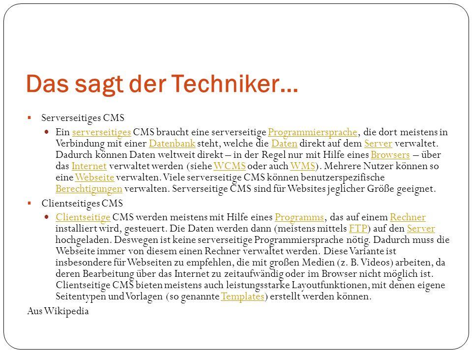 Das sagt der Techniker… Serverseitiges CMS Ein serverseitiges CMS braucht eine serverseitige Programmiersprache, die dort meistens in Verbindung mit e