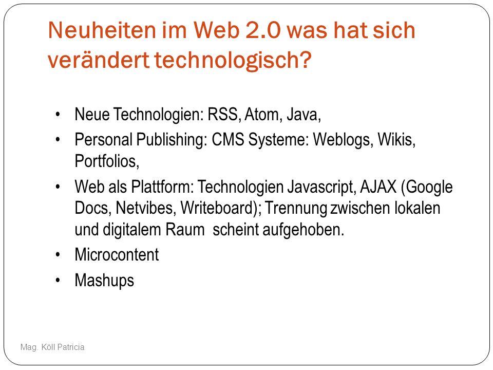 Neuheiten im Web 2.0 was hat sich verändert technologisch? Neue Technologien: RSS, Atom, Java, Personal Publishing: CMS Systeme: Weblogs, Wikis, Portf