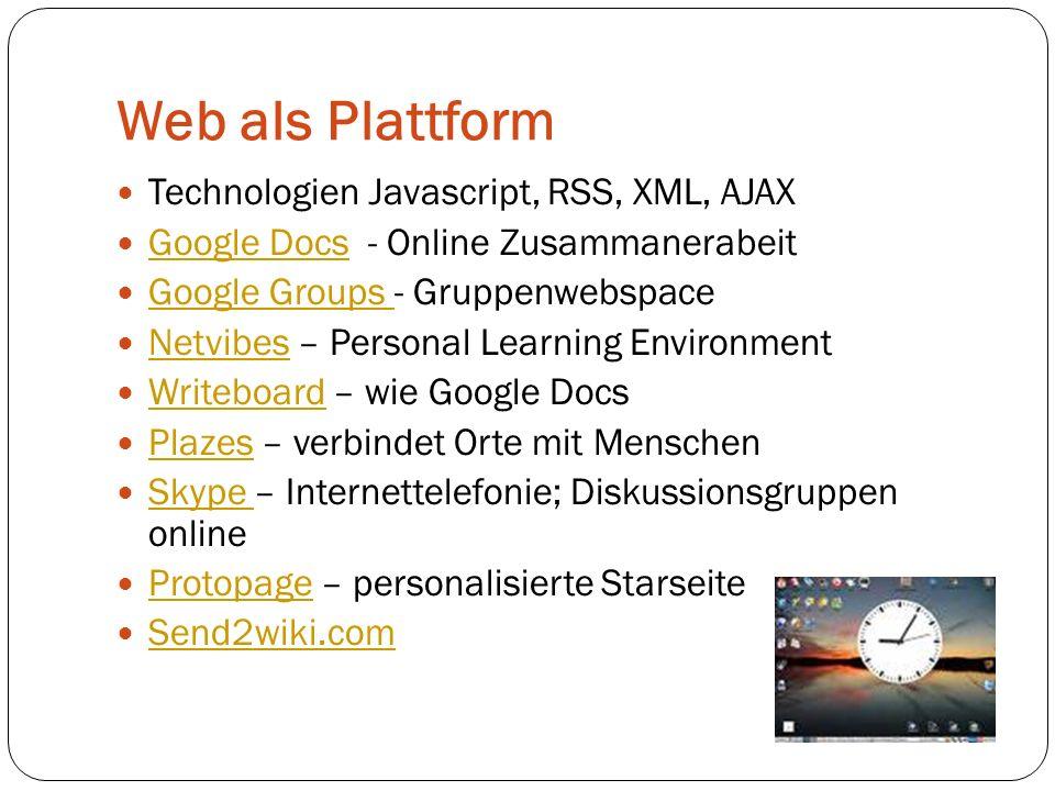 Web als Plattform Technologien Javascript, RSS, XML, AJAX Google Docs - Online Zusammanerabeit Google Docs Google Groups - Gruppenwebspace Google Grou