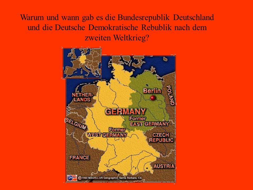 Warum und wann gab es die Bundesrepublik Deutschland und die Deutsche Demokratische Rebublik nach dem zweiten Weltkrieg?