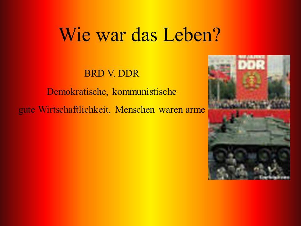 Wie war das Leben? BRD V. DDR Demokratische, kommunistische gute Wirtschaftlichkeit, Menschen waren arme