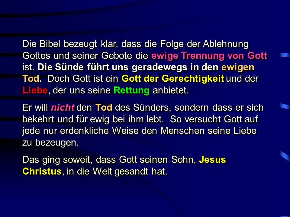 Die Bibel bezeugt klar, dass die Folge der Ablehnung Gottes und seiner Gebote die ewige Trennung von Gott ist.