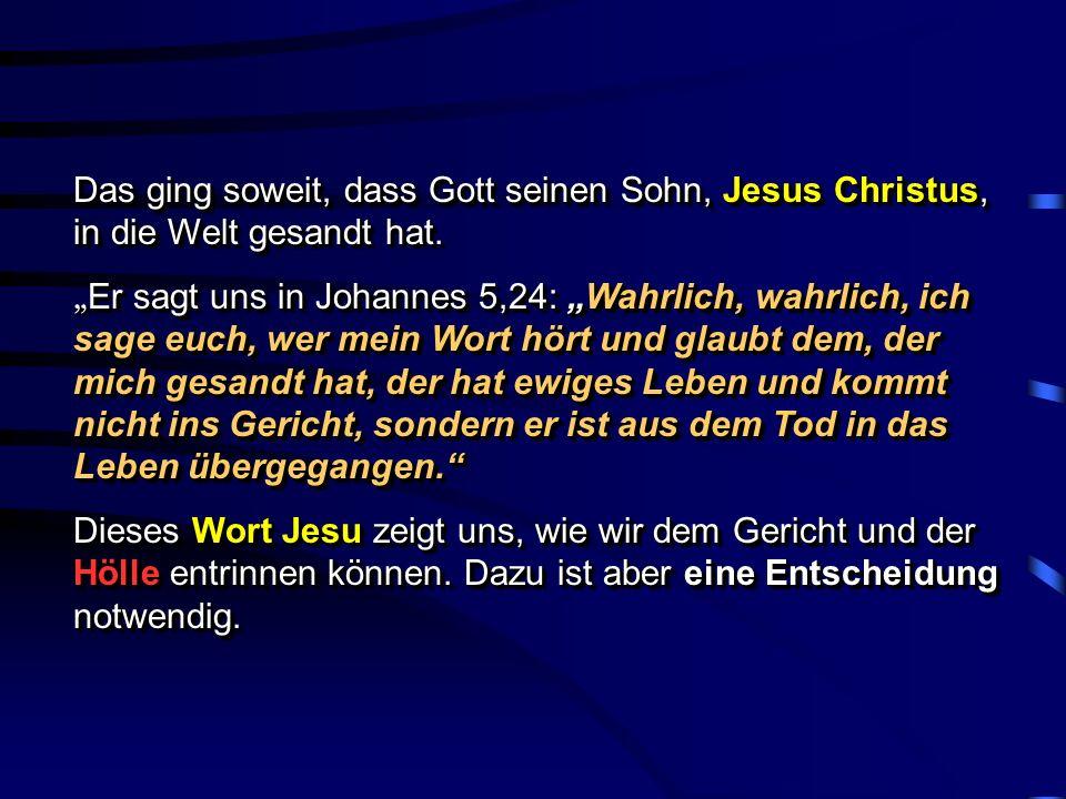 Das ging soweit, dass Gott seinen Sohn, Jesus Christus, in die Welt gesandt hat.