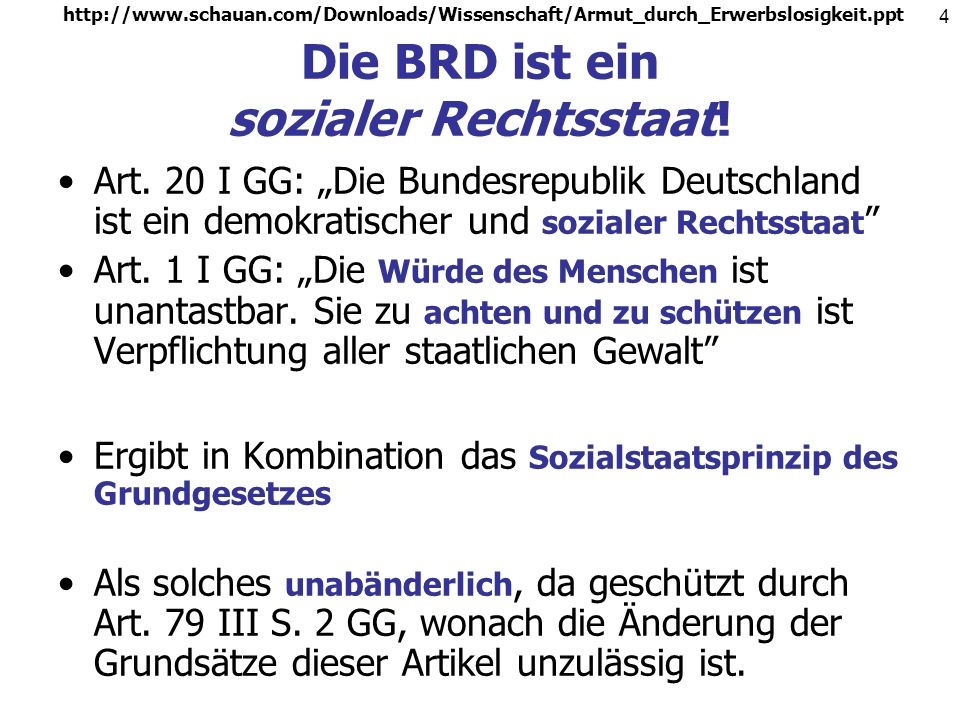http://www.schauan.com/Downloads/Wissenschaft/Armut_durch_Erwerbslosigkeit.ppt 4 Die BRD ist ein sozialer Rechtsstaat.
