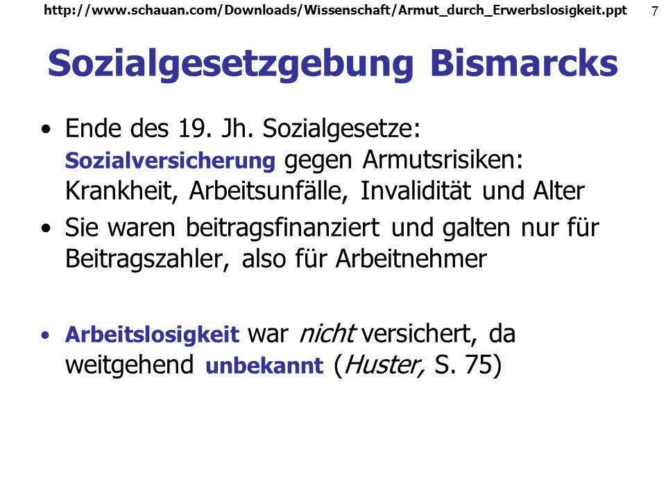 http://www.schauan.com/Downloads/Wissenschaft/Armut_durch_Erwerbslosigkeit.ppt 7 Sozialgesetzgebung Bismarcks Ende des 19.