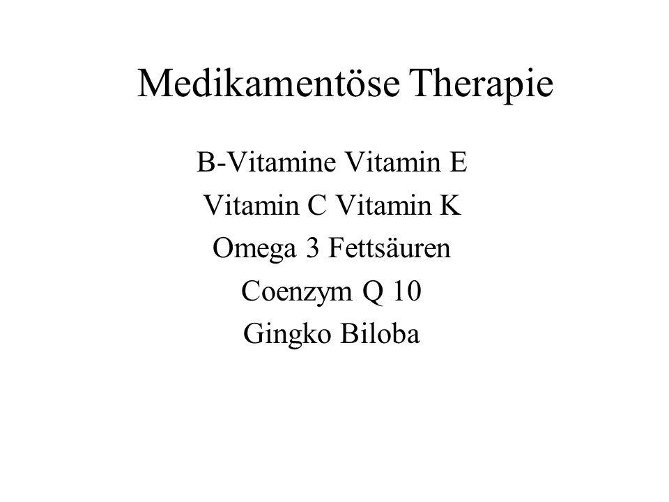 Medikamentöse Therapie B-Vitamine Vitamin E Vitamin C Vitamin K Omega 3 Fettsäuren Coenzym Q 10 Gingko Biloba