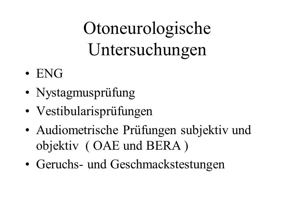 Otoneurologische Untersuchungen ENG Nystagmusprüfung Vestibularisprüfungen Audiometrische Prüfungen subjektiv und objektiv ( OAE und BERA ) Geruchs- u