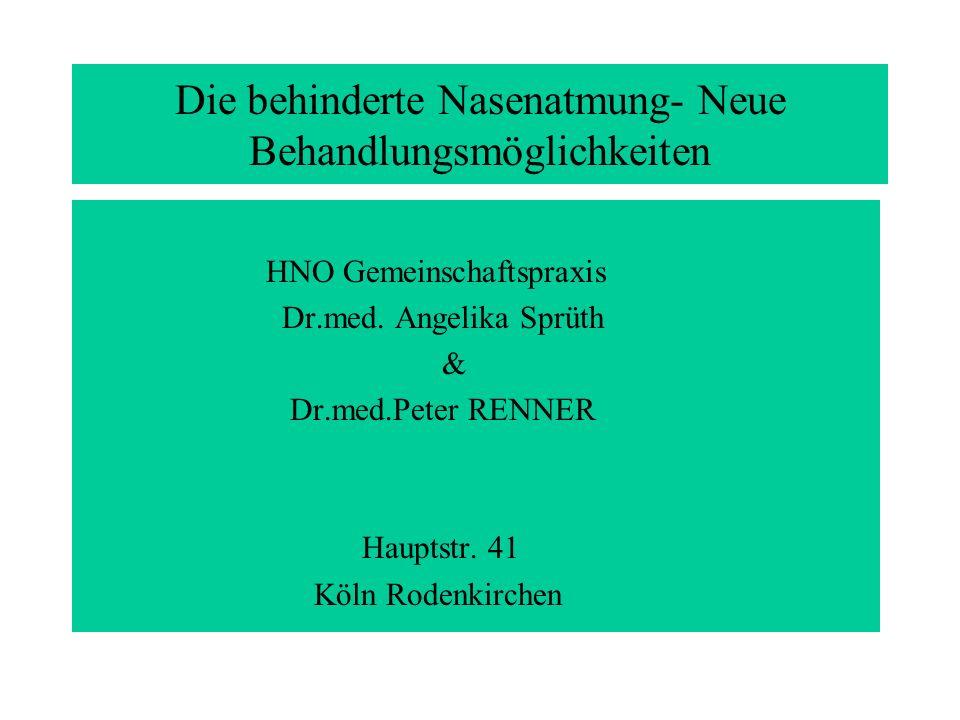 Die behinderte Nasenatmung- Neue Behandlungsmöglichkeiten HNO Gemeinschaftspraxis Dr.med. Angelika Sprüth & Dr.med.Peter RENNER Hauptstr. 41 Köln Rode